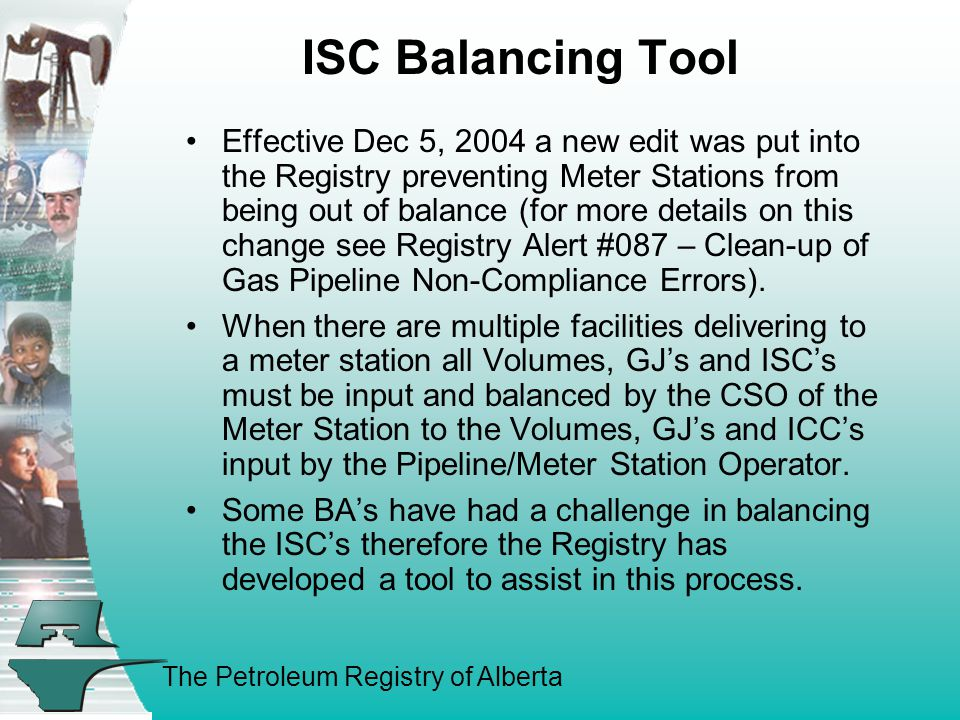 The Petroleum Registry of Alberta ISC Balancing Tool Effective Dec 5, 2004 a new edit was put into the Registry preventing Meter Stations from being out of balance (for more details on this change see Registry Alert #087 – Clean-up of Gas Pipeline Non-Compliance Errors).