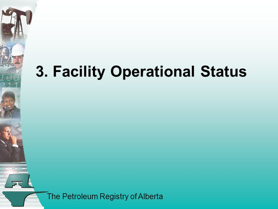 The Petroleum Registry of Alberta 3. Facility Operational Status