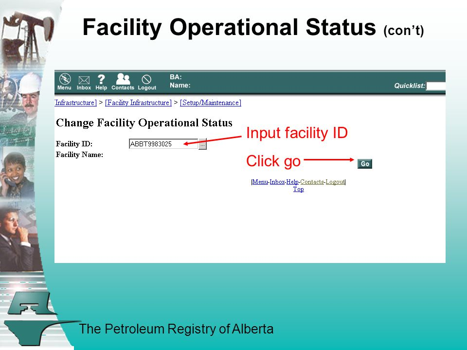 The Petroleum Registry of Alberta Facility Operational Status (con't) Input facility ID Click go