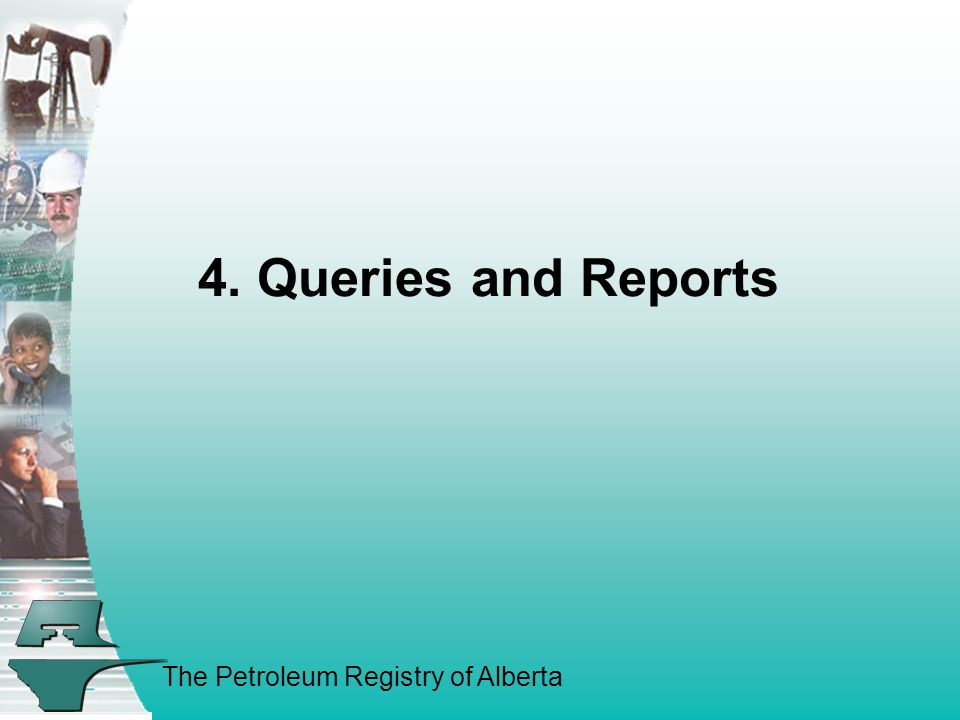 The Petroleum Registry of Alberta 4. Queries and Reports