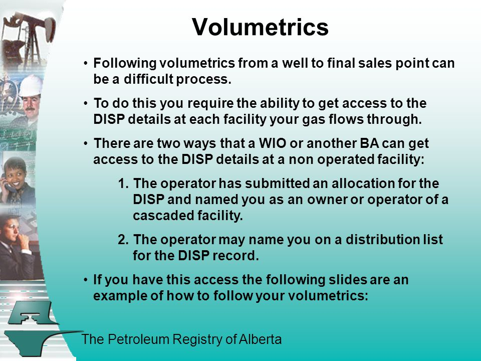 The Petroleum Registry of Alberta Volumetrics Following volumetrics from a well to final sales point can be a difficult process.