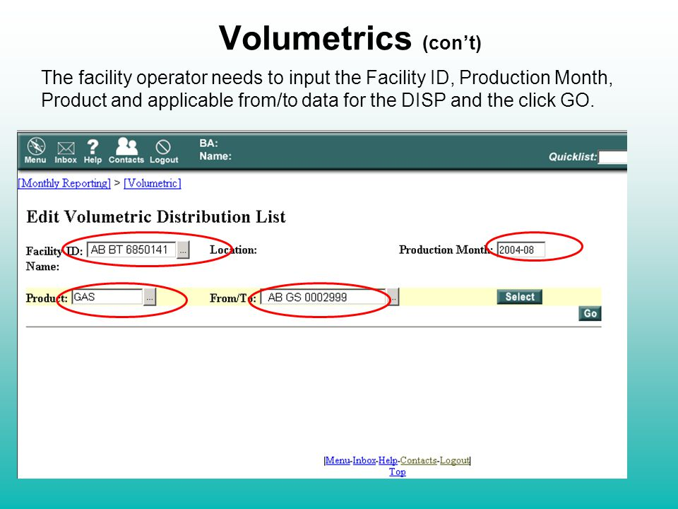 Volumetrics (con't) The facility operator needs to input the Facility ID, Production Month, Product and applicable from/to data for the DISP and the click GO.