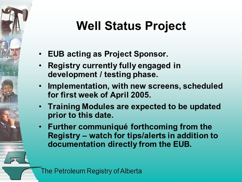 The Petroleum Registry of Alberta Well Status Project EUB acting as Project Sponsor.