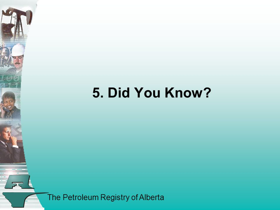 The Petroleum Registry of Alberta 5. Did You Know?
