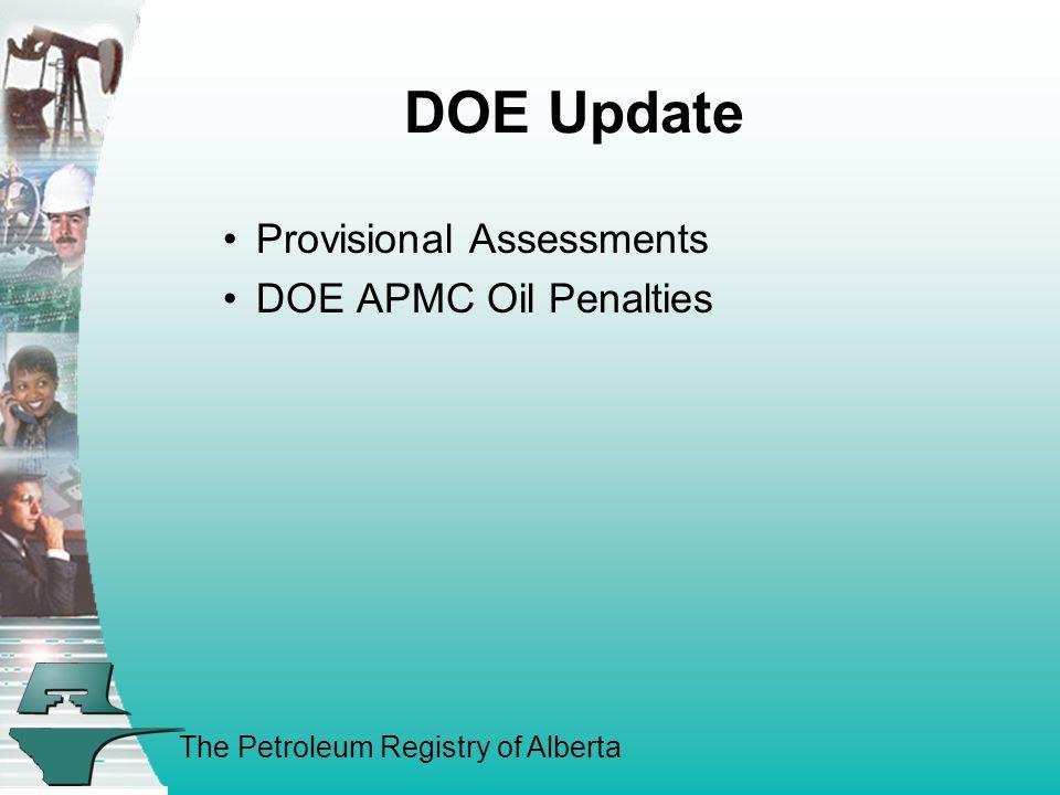 The Petroleum Registry of Alberta DOE Update Provisional Assessments DOE APMC Oil Penalties