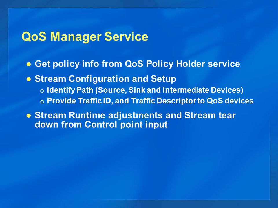 QoS Manager Service Get policy info from QoS Policy Holder service Stream Configuration and Setup  Identify Path (Source, Sink and Intermediate Devic