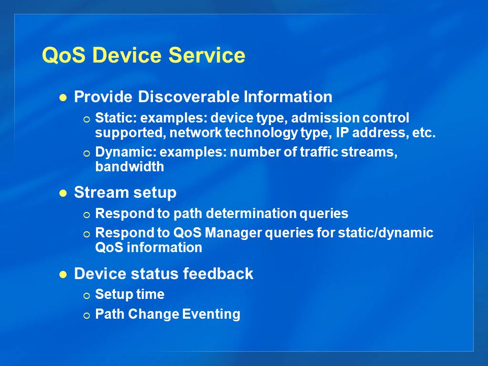 QoS Device Service Provide Discoverable Information  Static: examples: device type, admission control supported, network technology type, IP address,