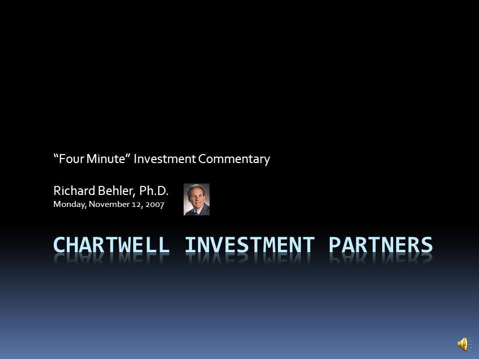 Four Minute Investment Commentary Richard Behler, Ph.D. Monday, November 12, 2007