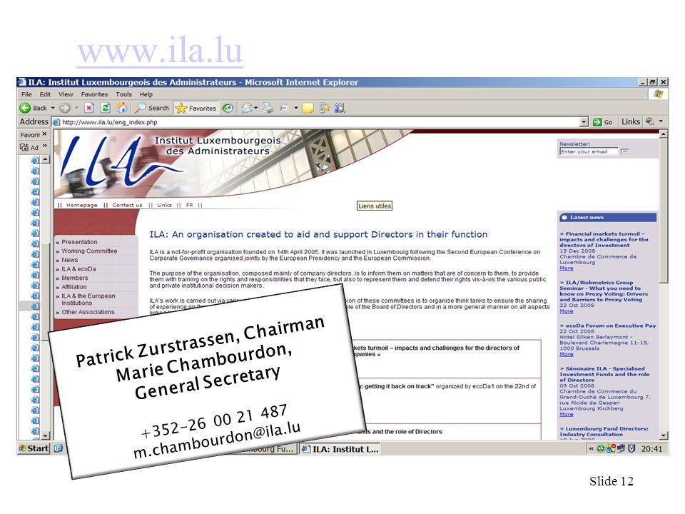 Slide 12 www.ila.lu Patrick Zurstrassen, Chairman Marie Chambourdon, General Secretary +352-26 00 21 487 m.chambourdon@ila.lu