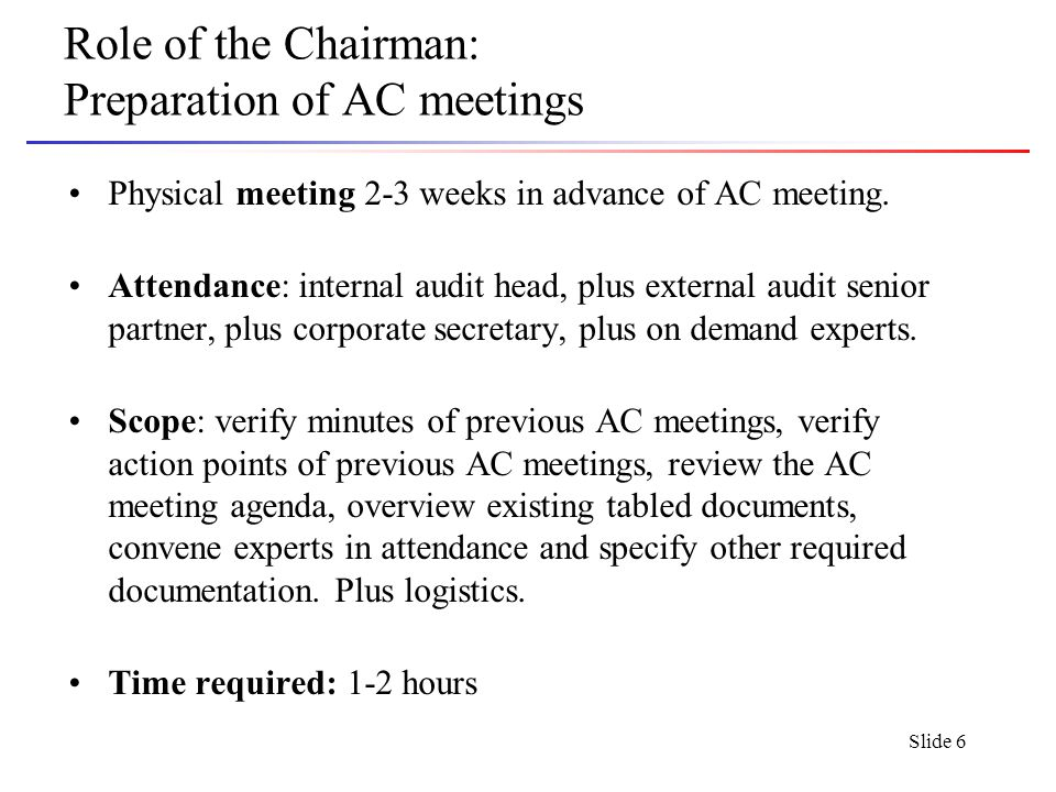 Slide 6 Role of the Chairman: Preparation of AC meetings Physical meeting 2-3 weeks in advance of AC meeting.