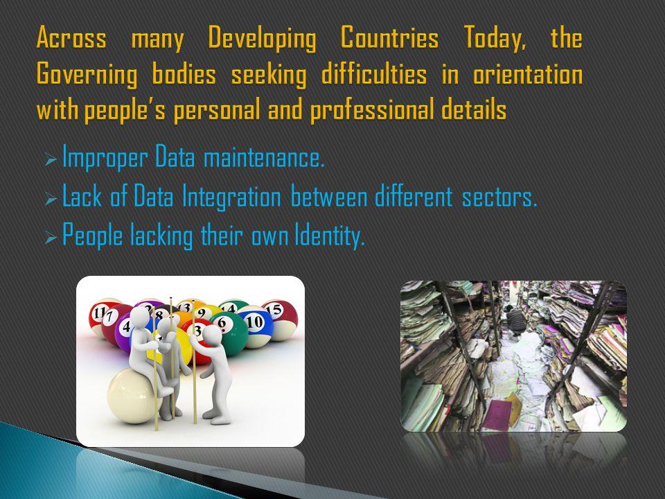  Improper Data maintenance.  Lack of Data Integration between different sectors.