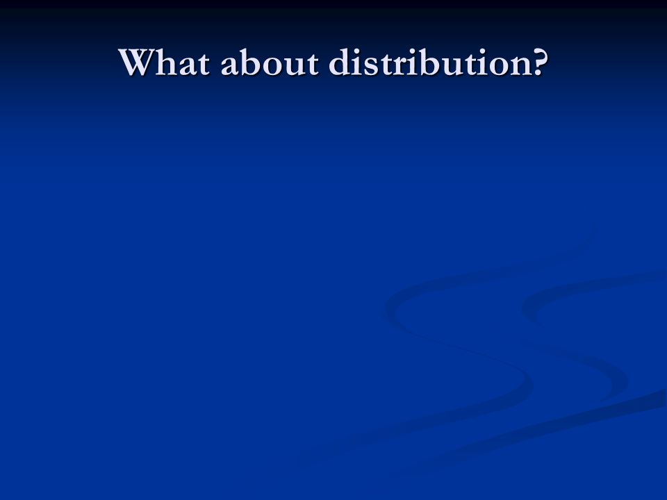 What about distribution