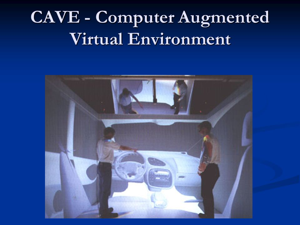 CAVE - Computer Augmented Virtual Environment