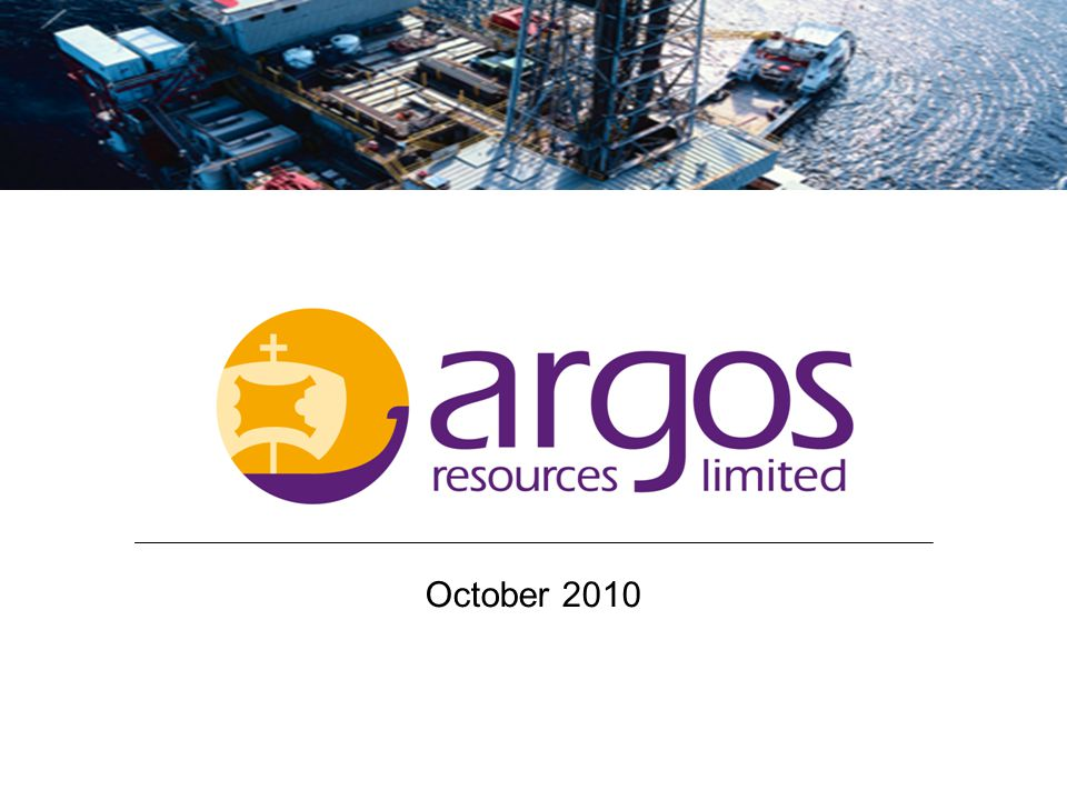 1 1 October 2010 Argos Resources Limited