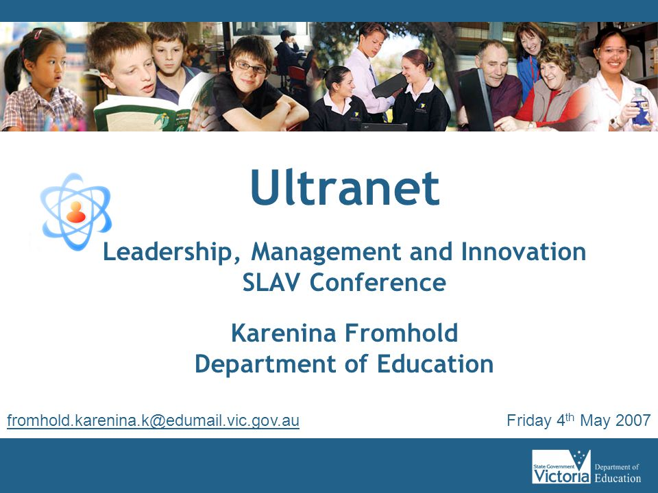 Ultranet Leadership, Management and Innovation SLAV Conference Karenina Fromhold Department of Education Friday 4 th May 2007fromhold.karenina.k@eduma