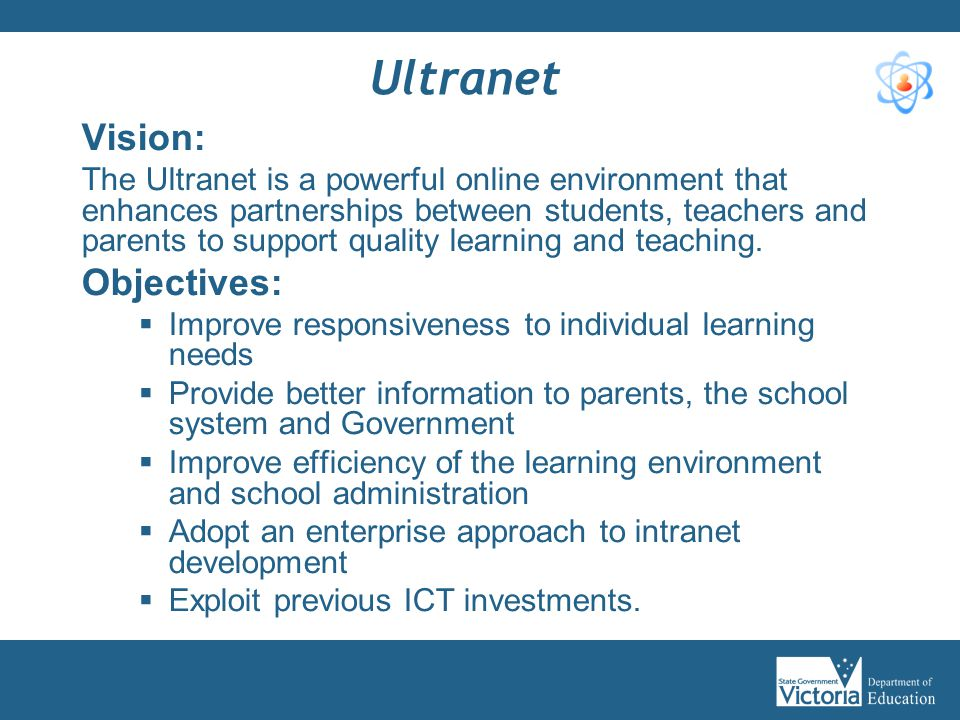 Ultranet Vision: The Ultranet is a powerful online environment that enhances partnerships between students, teachers and parents to support quality le