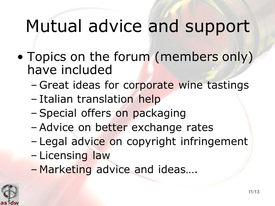 11/13 Mutual advice and support Topics on the forum (members only) have included –Great ideas for corporate wine tastings –Italian translation help –S