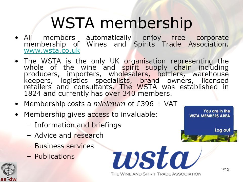 9/13 WSTA membership All members automatically enjoy free corporate membership of Wines and Spirits Trade Association. www.wsta.co.uk www.wsta.co.uk T