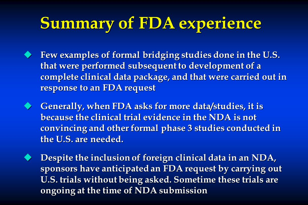 Summary of FDA experience u Few examples of formal bridging studies done in the U.S.