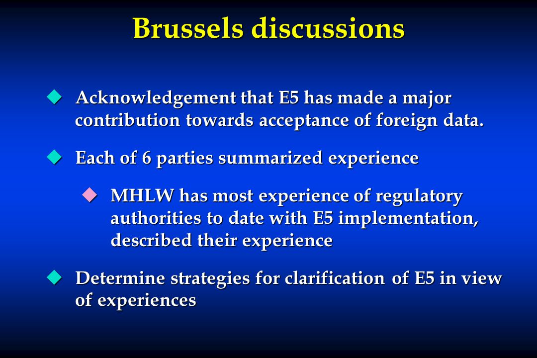 Brussels discussions u Acknowledgement that E5 has made a major contribution towards acceptance of foreign data.