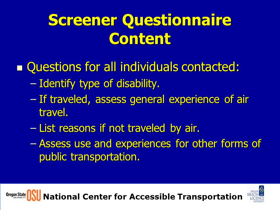 National Center for Accessible Transportation Screener Questionnaire Content Questions for all individuals contacted: Questions for all individuals co