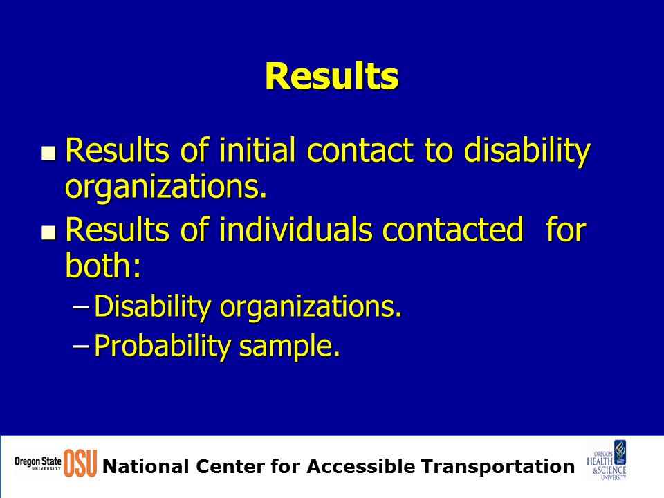 National Center for Accessible Transportation Results Results of initial contact to disability organizations. Results of initial contact to disability