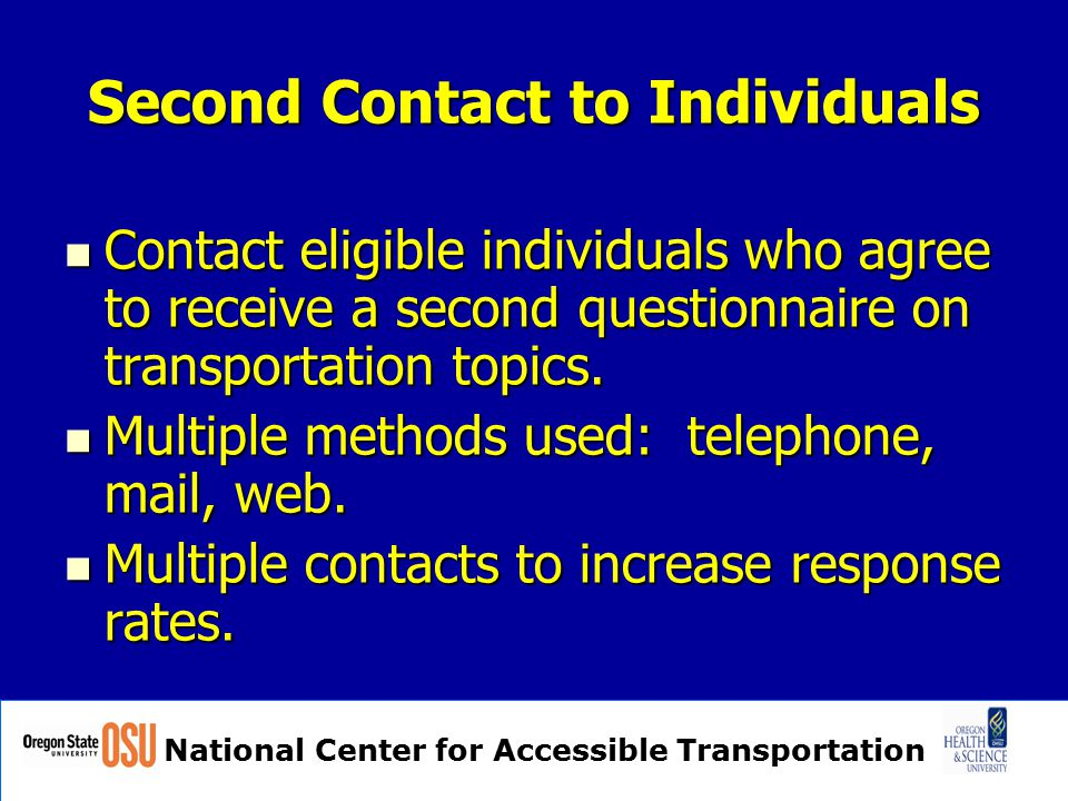 National Center for Accessible Transportation Second Contact to Individuals Contact eligible individuals who agree to receive a second questionnaire o