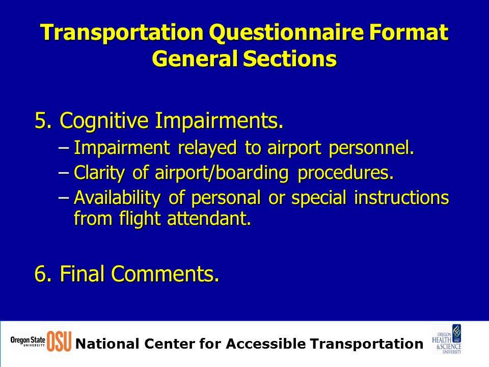 National Center for Accessible Transportation Transportation Questionnaire Format General Sections 5. Cognitive Impairments. –Impairment relayed to ai