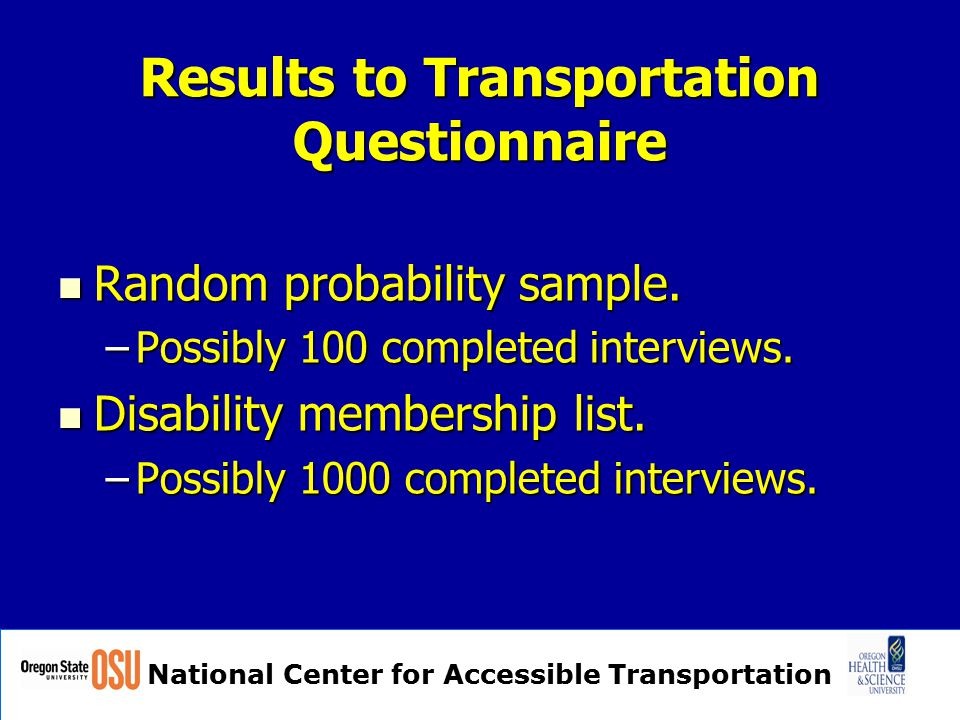 National Center for Accessible Transportation Results to Transportation Questionnaire Random probability sample.