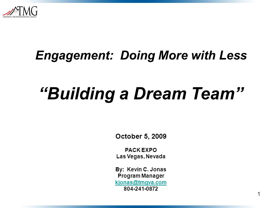 1 Engagement: Doing More with Less Building a Dream Team October 5, 2009 PACK EXPO Las Vegas, Nevada By: Kevin C.