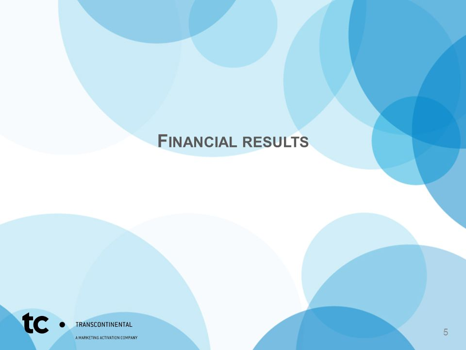 Financial Results – Q3 The increase in profits between Q3 2013 and Q3 2014 can be explained principally by our acquisition of Capri Packaging and the sale of the assets of Rastar, new distribution contracts, our cost optimization initiatives in the Print sector and the reduction of our cost structure in the Media sector.
