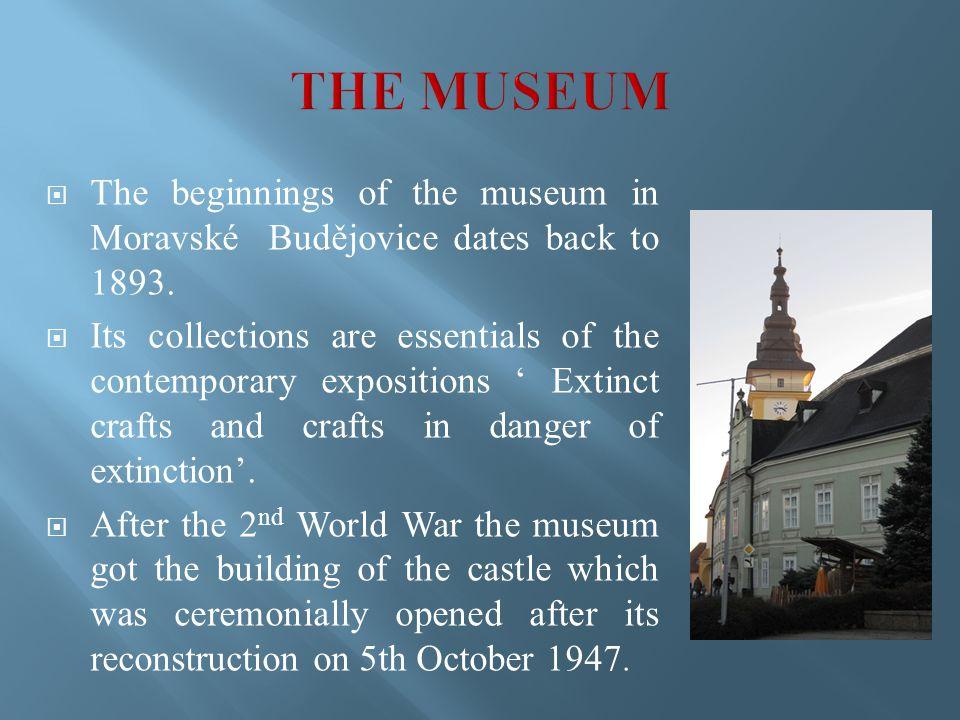  The beginnings of the museum in Moravské Budějovice dates back to 1893.