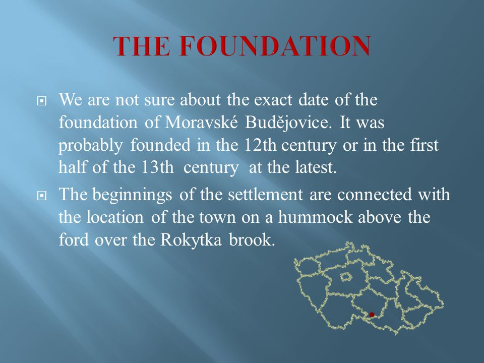  We are not sure about the exact date of the foundation of Moravské Budějovice.