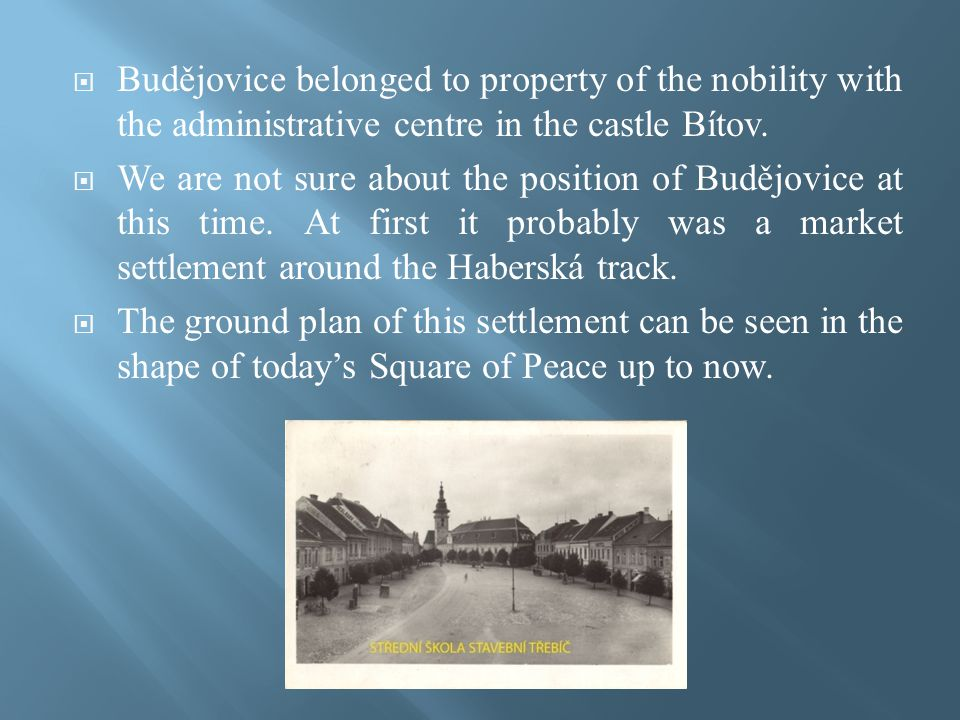  Budějovice belonged to property of the nobility with the administrative centre in the castle Bítov.