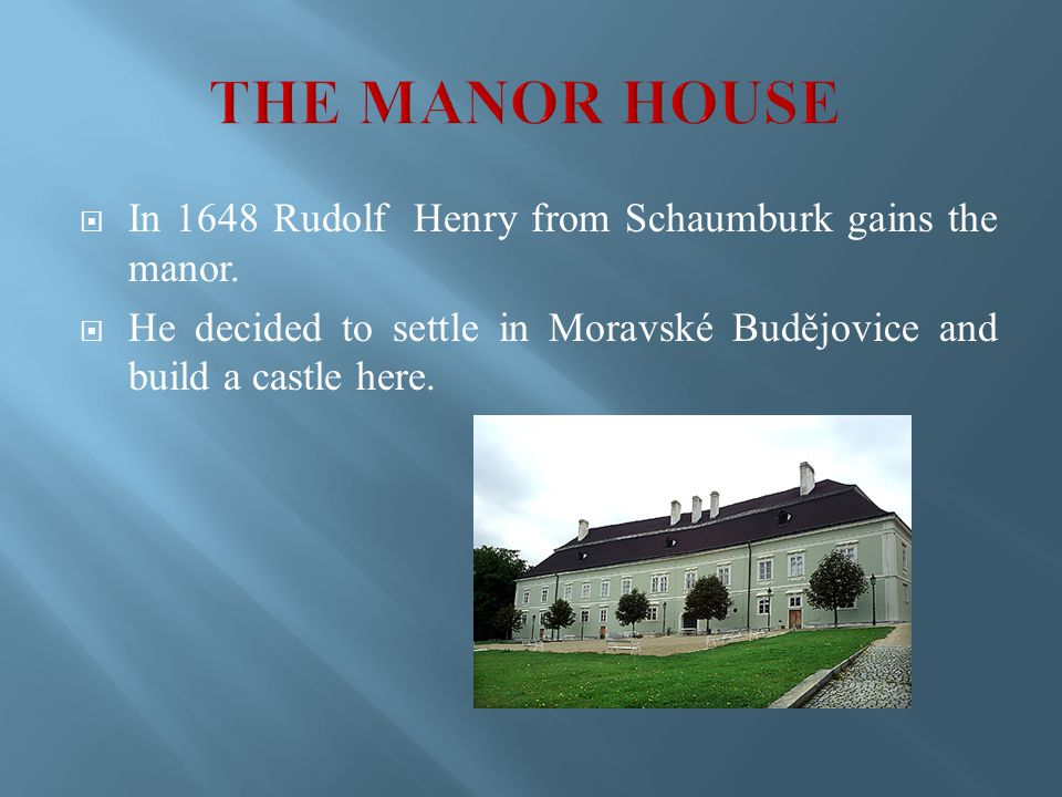  In 1648 Rudolf Henry from Schaumburk gains the manor.
