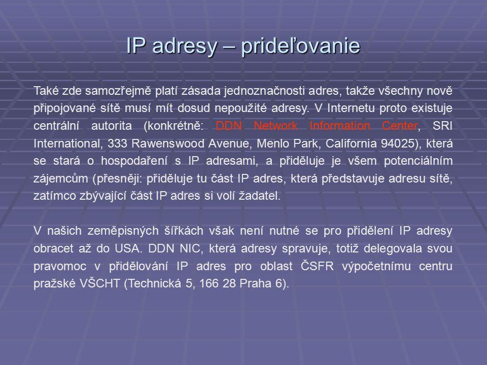 IP adresy – prideľovanie Také zde samozřejmě platí zásada jednoznačnosti adres, takže všechny nově připojované sítě musí mít dosud nepoužité adresy.
