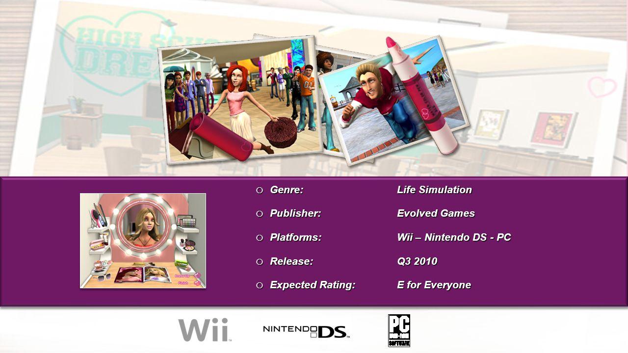 o Genre: Life Simulation o Publisher: Evolved Games o Platforms:Wii – Nintendo DS - PC o Release: Q3 2010 o Expected Rating:E for Everyone