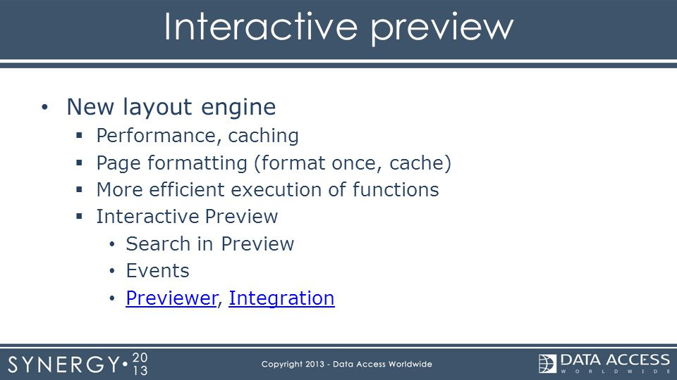 Interactive preview New layout engine  Performance, caching  Page formatting (format once, cache)  More efficient execution of functions  Interactive Preview Search in Preview Events Previewer, Integration PreviewerIntegration