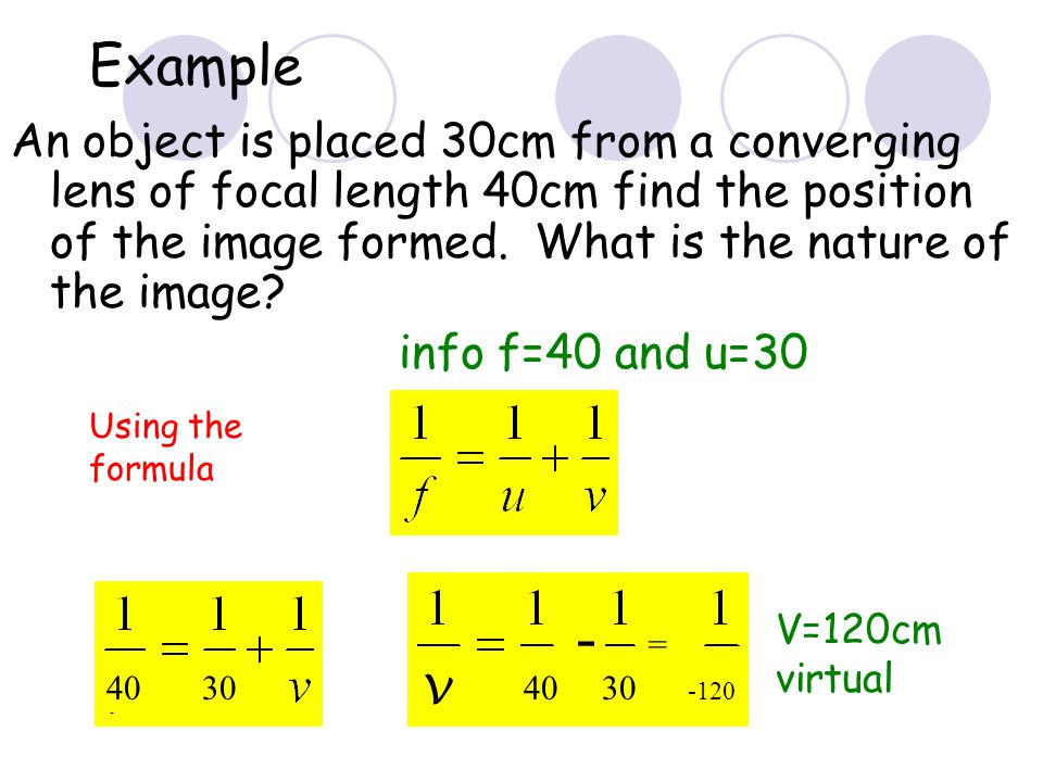 Calculations Use the formulau v f=focal length u=object distance v=image distance 2F F F 2F2F