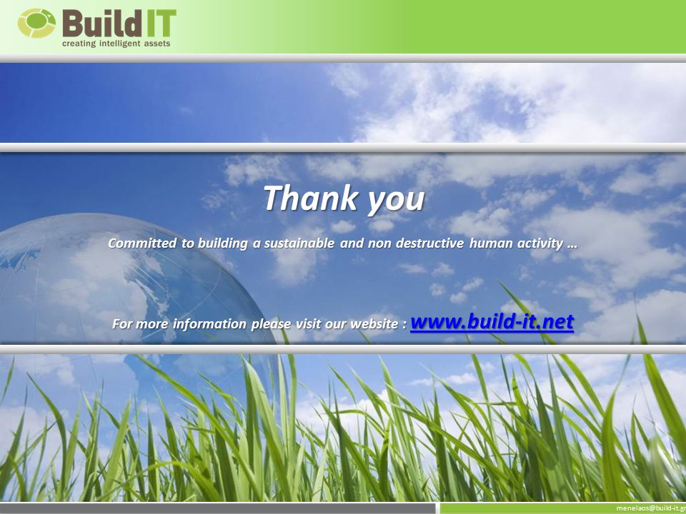 menelaos@build-it.gr Thank you Committed to building a sustainable and non destructive human activity … For more information please visit our website : www.build-it.net www.build-it.net