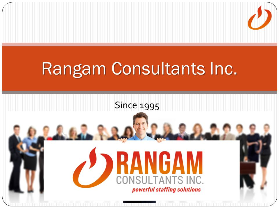 WHAT RANGAM CAN DO FOR YOU We can align ourselves with your business Staff augmentation needs Business processes Corporate culture Diversity initiatives Corporate responsibility programs Work within the parameters of your processes MSP VMS Background verifications, etc.