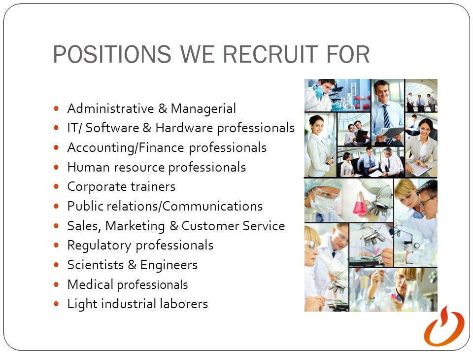 POSITIONS WE RECRUIT FOR Administrative & Managerial IT/ Software & Hardware professionals Accounting/Finance professionals Human resource professiona