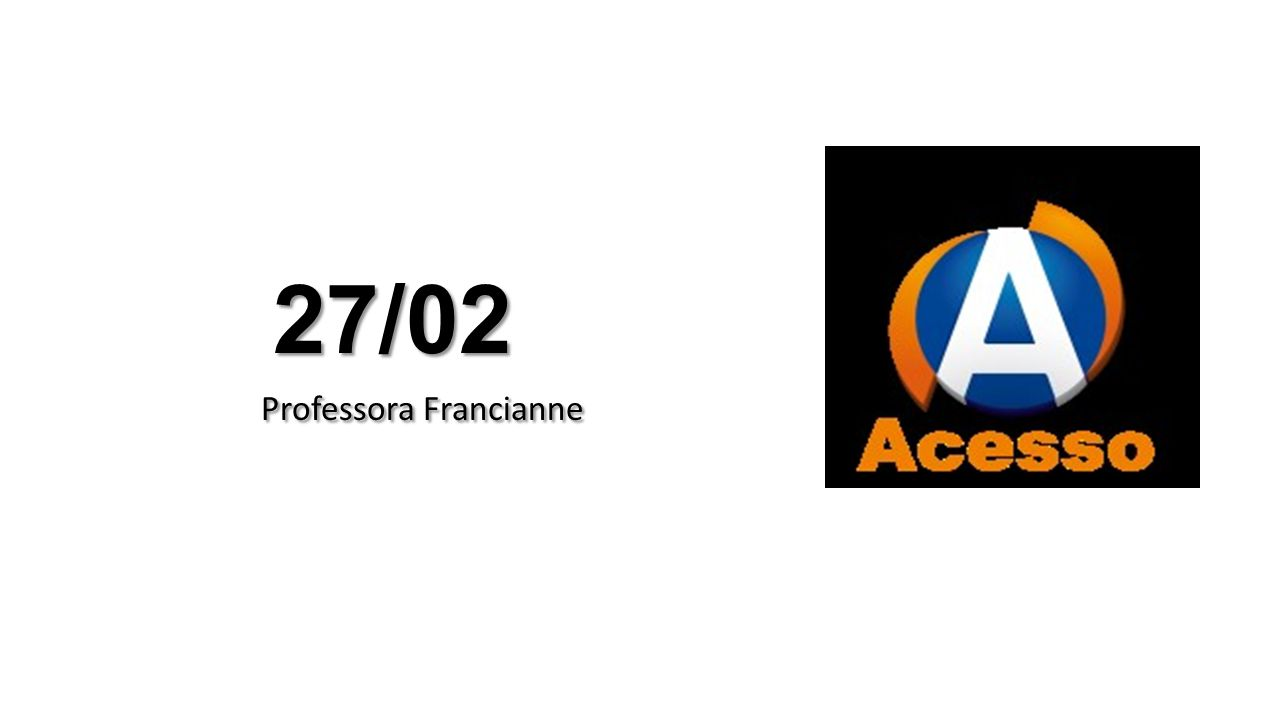 27/02 Professora Francianne Professora Francianne