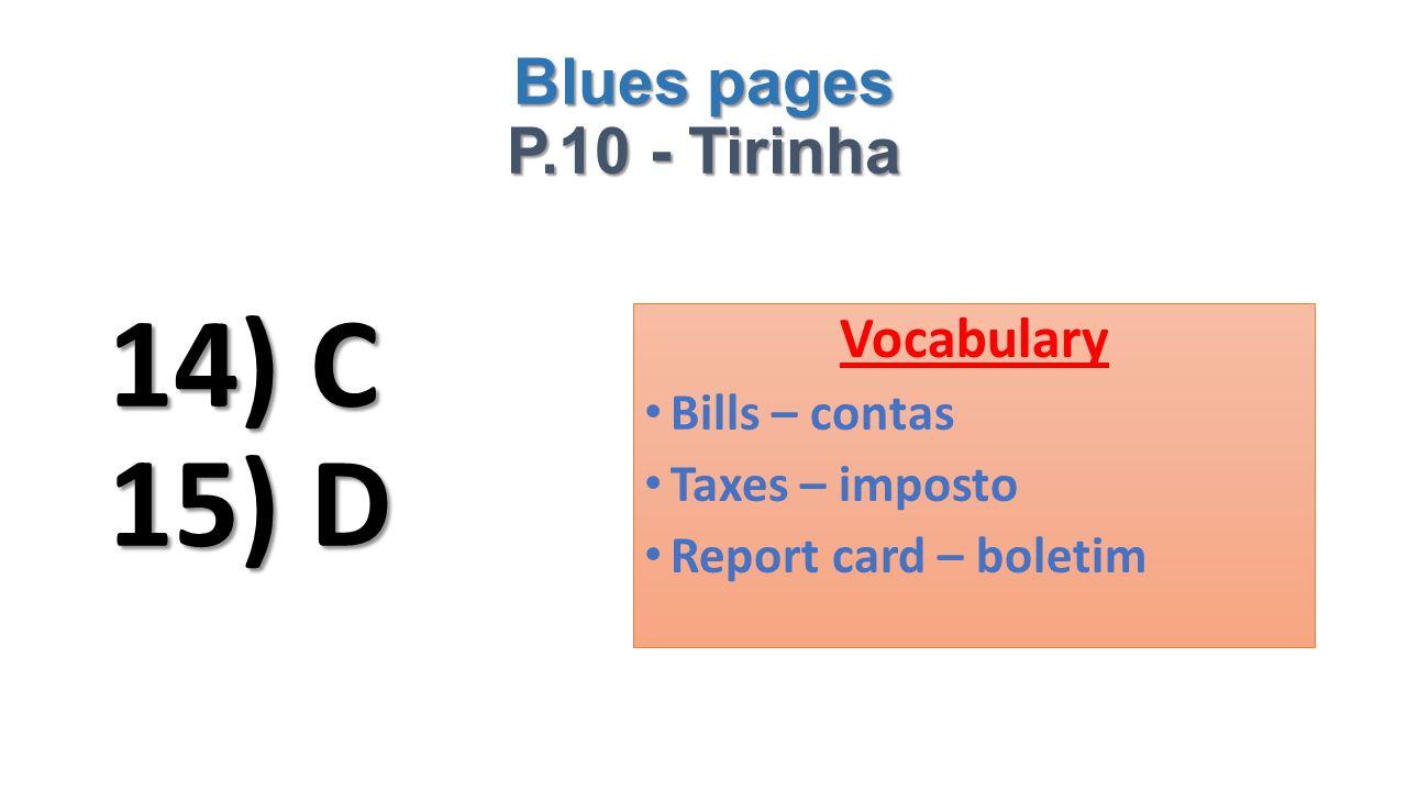 Blues pages P.10 - Tirinha 14) C 15) D Vocabulary Bills – contas Taxes – imposto Report card – boletim