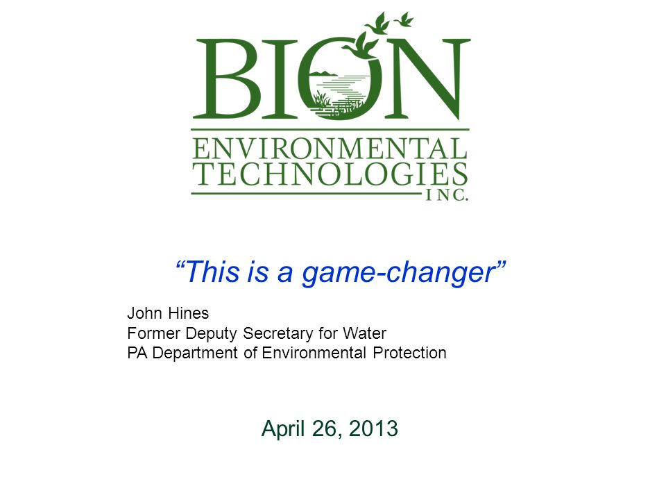 """This is a game-changer"" John Hines Former Deputy Secretary for Water PA Department of Environmental Protection April 26, 2013"