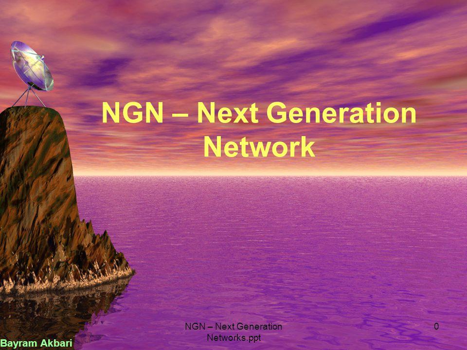 NGN – Next Generation Networks.ppt 0 NGN – Next Generation Network Bayram Akbari