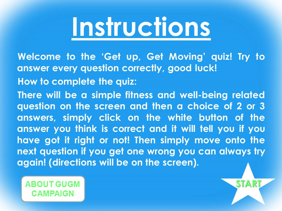 Instructions Welcome to the 'Get up, Get Moving' quiz.