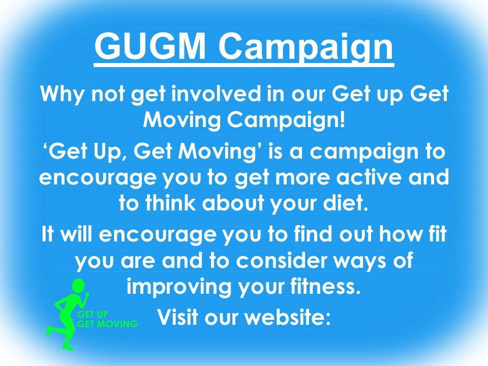 GUGM Campaign Why not get involved in our Get up Get Moving Campaign.
