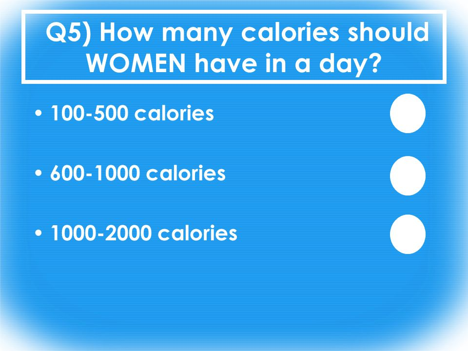Q5) How many calories should WOMEN have in a day.