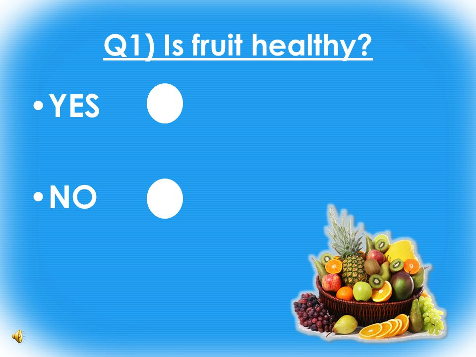 Q1) Is fruit healthy YES NO